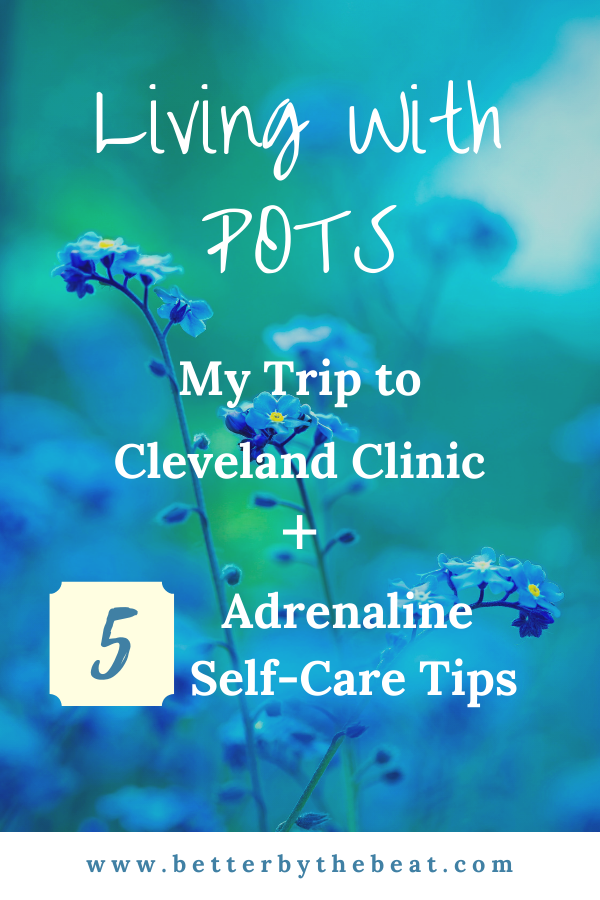 Living With POTS, Cleveland Clinic Trip, 5 Adrenaline Self-Care Tips